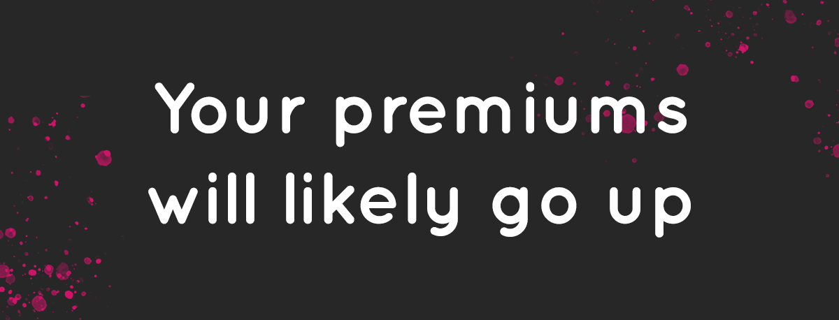 Your premiums will likely go up